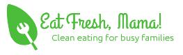 Eat Fresh, Mama!