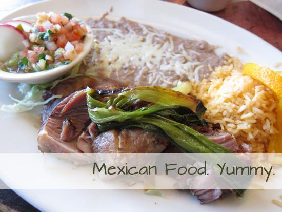 Mexican Food. Yummy.