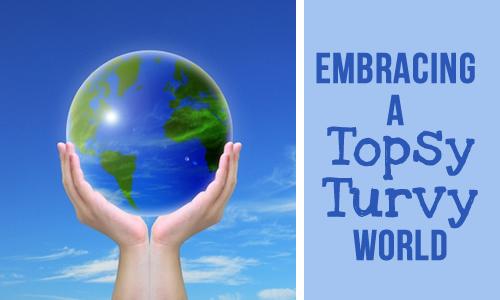 a topsy turvy world