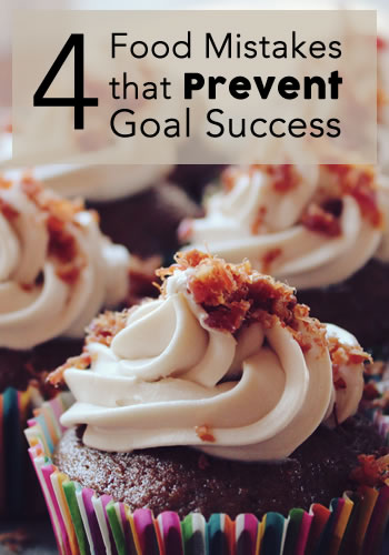 4 Food Mistakes that Prevent Goal Success
