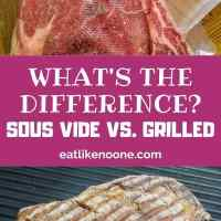 Steak - Sous Vide vs. Grilled