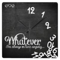 chalkboard Whatever, I'm always on time Wall Clocks