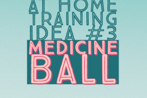 At Home Training Idea #3 - Medicine Ball