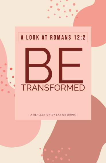 be-transformed-bible-reflection