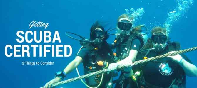 Getting Scuba Certified: 5 Things to Consider Before Choosing Where You Go