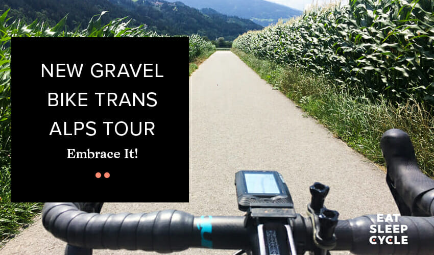 New Gravel Bike Trans Alps Tour - Eat Sleep Cycle