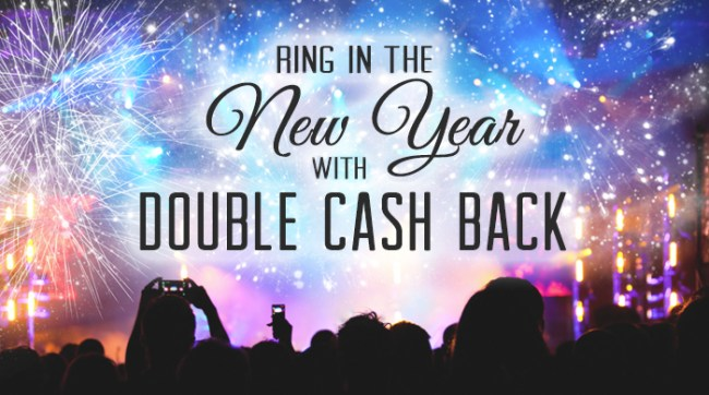 Ring in the New Year with Double Cash Back