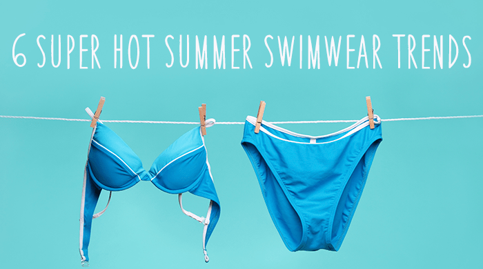 6 Super Hot Summer Swimwear Trends