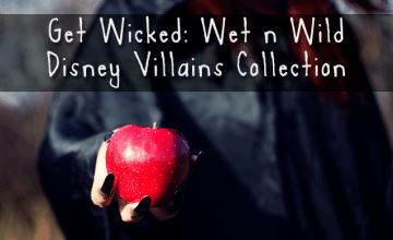Get Wicked: Wet n Wild Disney Villains Collection