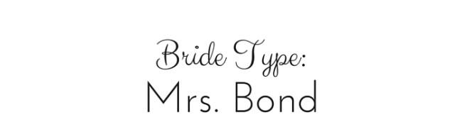 Bride Type: Mrs. Bond