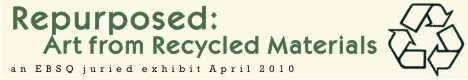 Online Art Exhibit:Repurposed: Art from Recycled Materials