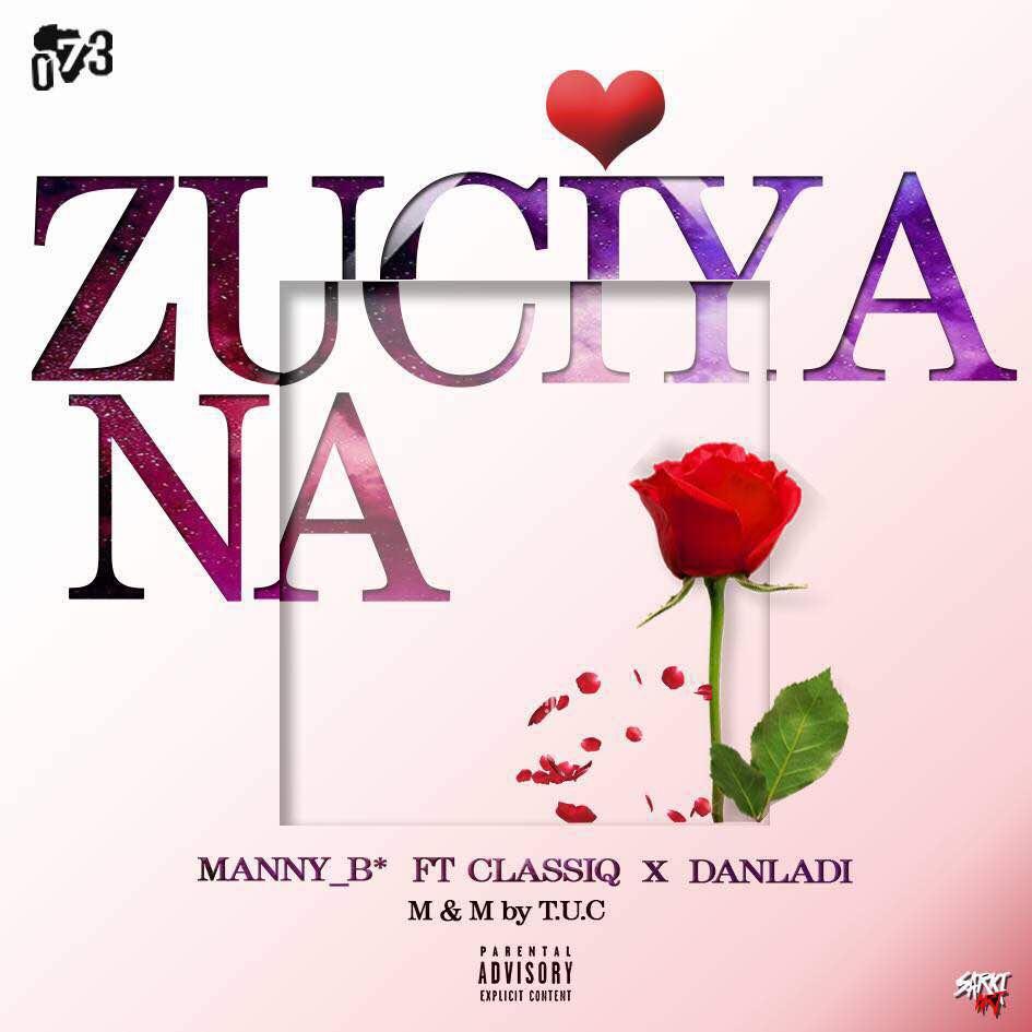 Zuciya Na - Manny_B ft ClassiQ x Danladi