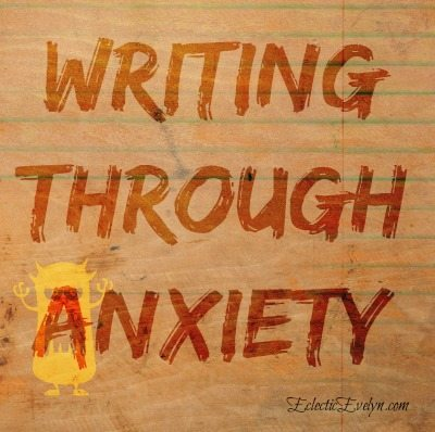 Writing Through Anxiety EclecticEvelyn.com
