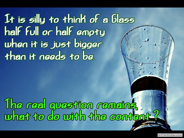 Glass half full or hal empty