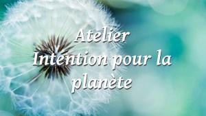 Atelier Intention pour la planète