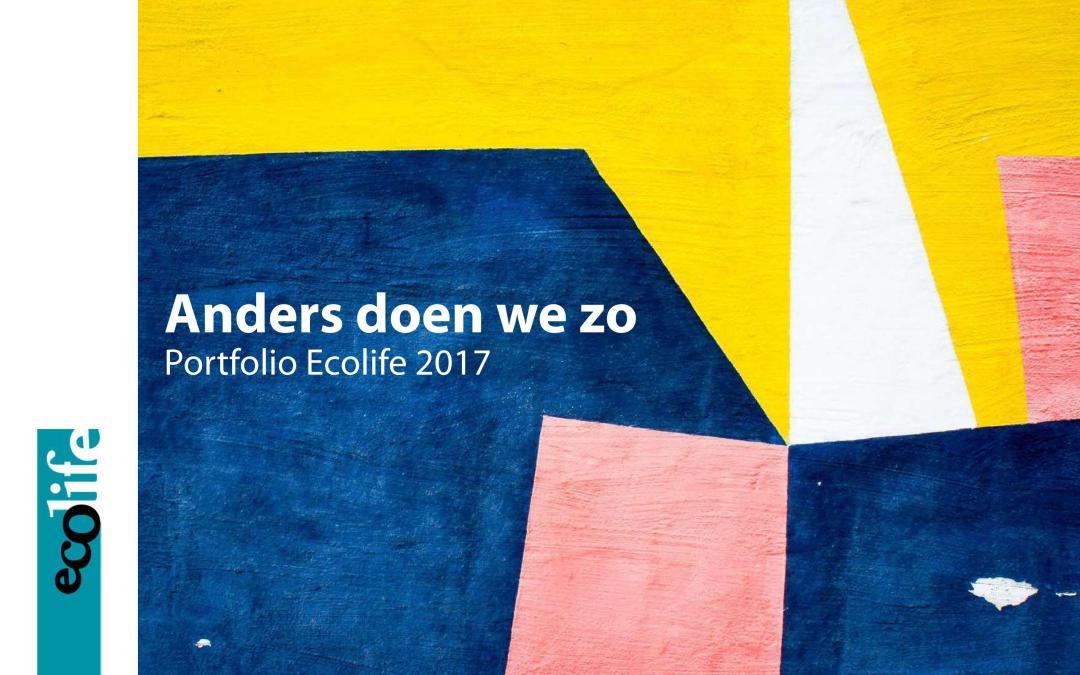 Anders doen we zo. Portfolio Ecolife 2017