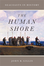 The Human Shore, by John Gillis University of Chicago Press, 2012