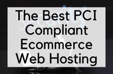 The Best PCI Compliant Ecommerce Web Hosting