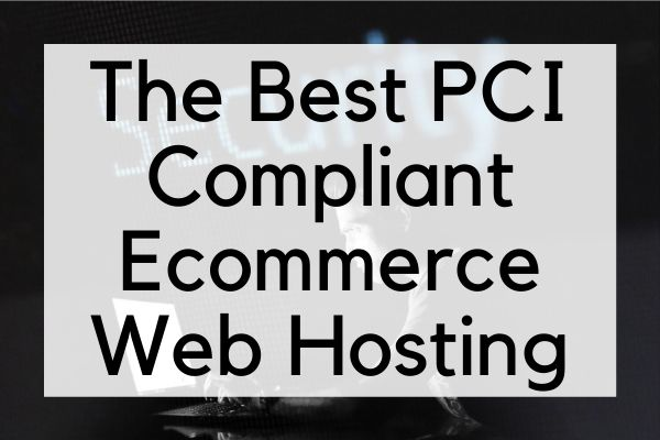 The Best PCI Compliant Ecommerce Web Hosting