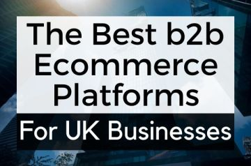 The Best b2b Ecommerce Platforms UK