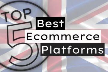 Best Ecommerce Platforms UK (Top 5)