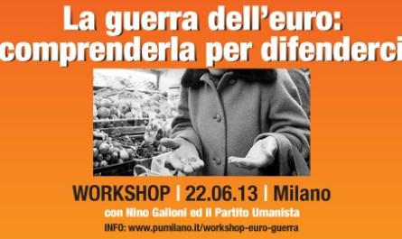 """workshop """"La guerra dell'euro: Comprenderla per difenderci"""" 22 Giugno 2013 Milano"""