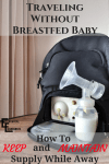 Traveling Without Breastfed Baby: How to Prepare and Maintain Supply