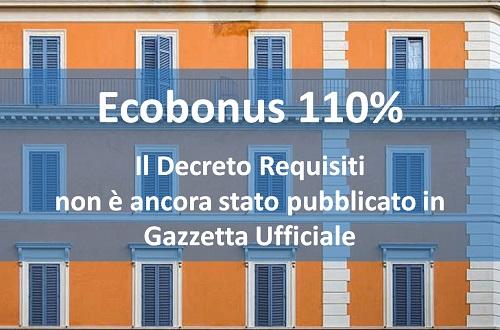 Ecobonus 110% Il Decreto Requisiti non è ancora stato pubblicato in Gazzetta Ufficiale