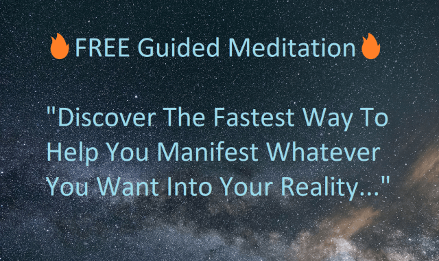 """FREE Guided Meditation """"Discover The Fastest Way To Help You Manifest Whatever You Want Into Your Reality..."""""""
