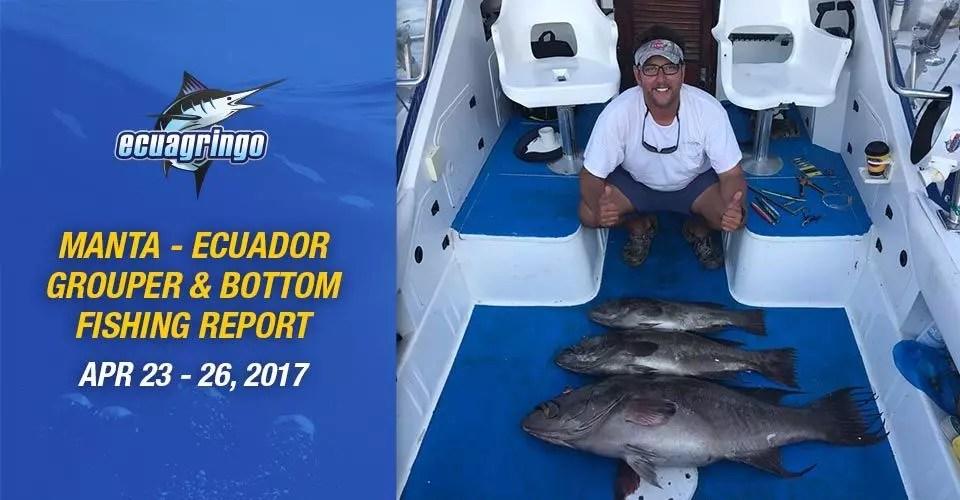 Manta – Ecuador Grouper & Bottom Fishing Report 23, 26, April, 2017