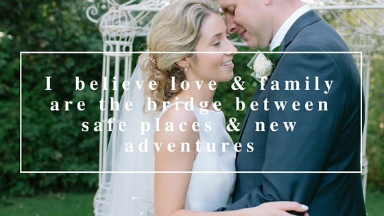 I Believe Love and Family are the Bridge Between Safe Places and New Adventures