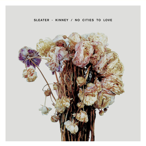 Sleater-Kinney - No Cities To Love Cover