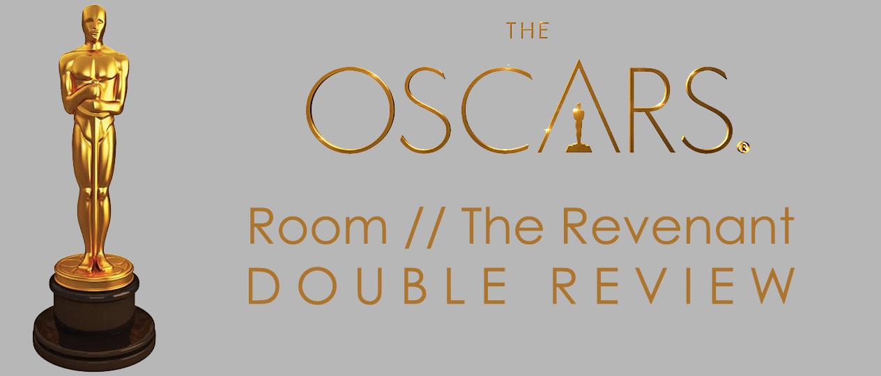 Oscars 2016: Room (2015) and The Revenant (2015) Double Review