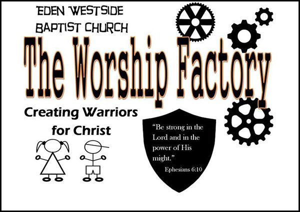 The Worship Factory at Eden Westside Baptist Church Pell City and Leeds Alabama, Creating warriors for Christ