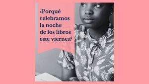 ¿Porqué celebramos La noche de los libros este viernes?