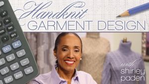 Handknit Garment Design with Shirley Paden