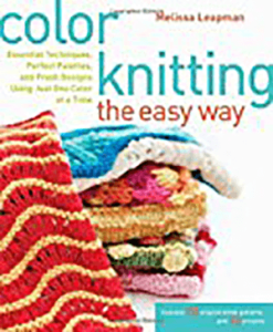 Color Knitting the Easy Way by Melissa Leapman