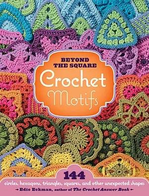 Beyond the Square Crochet Motifs by Edie Eckman