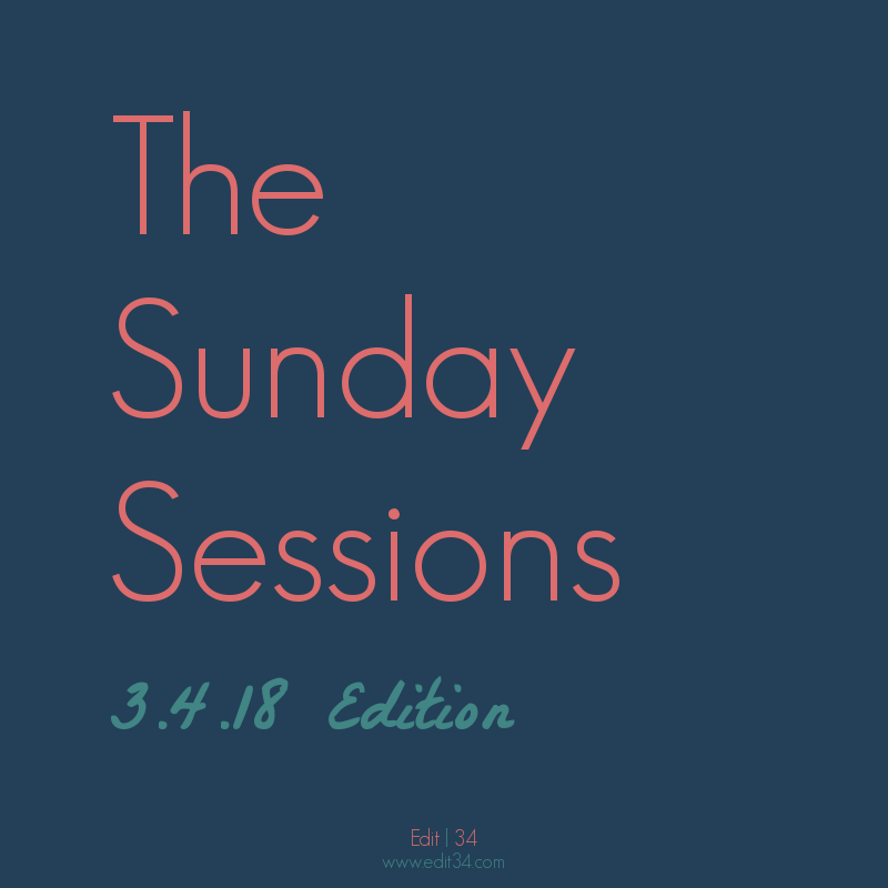 The Sunday Sessions: 3.4.18 Edition
