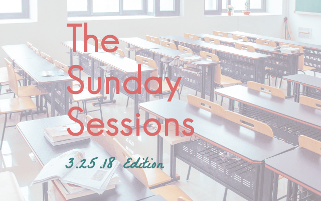 The Sunday Sessions: 3.25.18 Edition