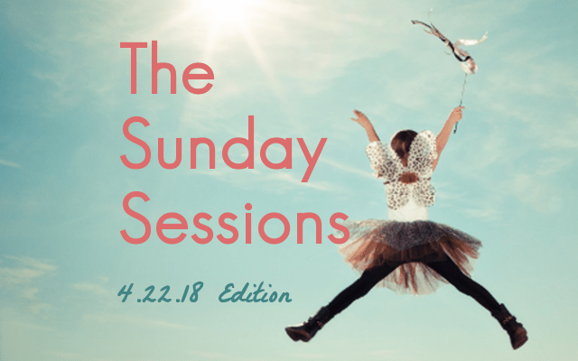 The Sunday Sessions: 4.22.18 Edition