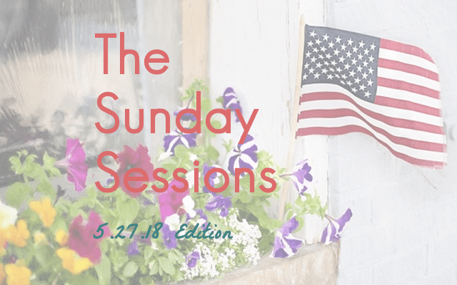 The Sunday Sessions: 5.27.18 Edition