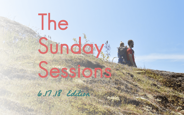 The Sunday Sessions: 6.17.18 Edition