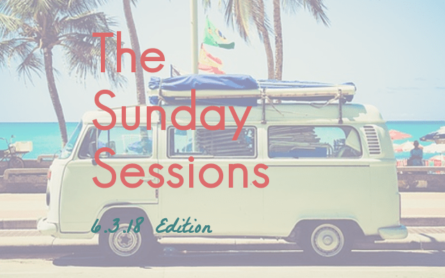 The Sunday Sessions: 6.3.18