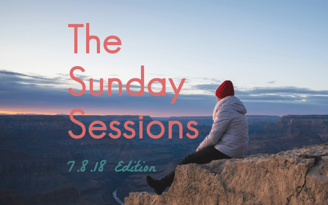 The Sunday Sessions: 7.8.18 Edition