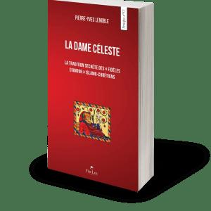 La Dame Céleste - La tradition secrète des « Fidèles d'amour » islamo-chrétiens-0