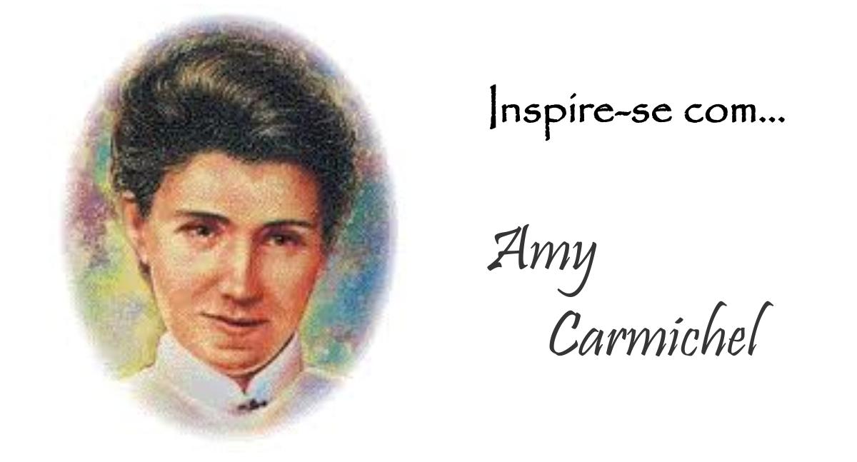 Inspire-se com… Amy Carmichel