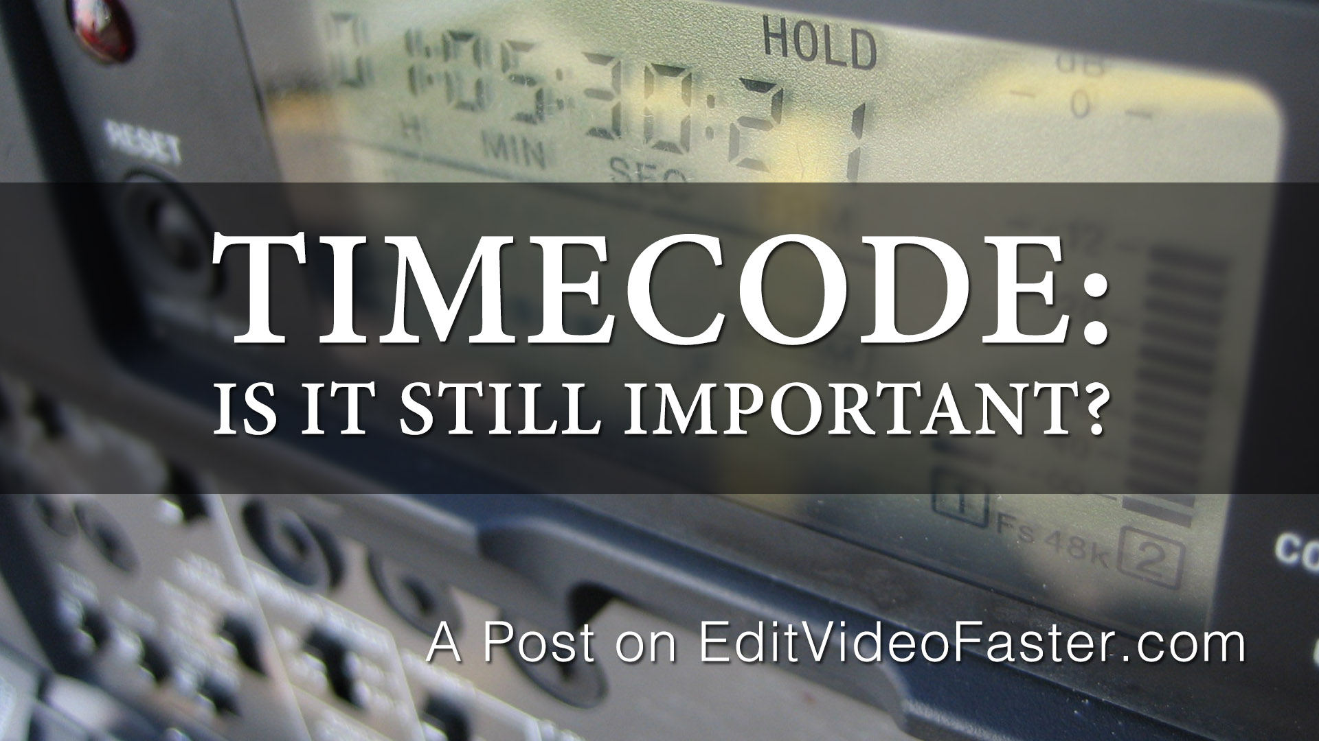 Timecode: Is it still important? – Edit Video Faster