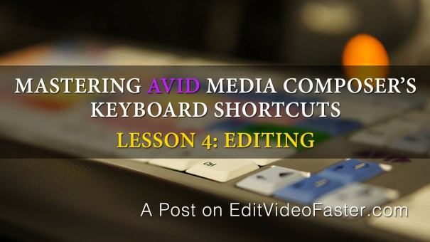 Mastering Media Composers Keyboard Shortcuts – Lesson 4