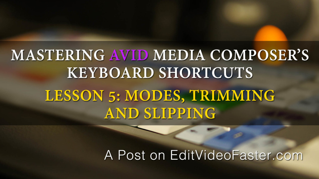 Mastering Media Composers Keyboard Shortcuts – Lesson 5 on Modes, Trimming and Slipping